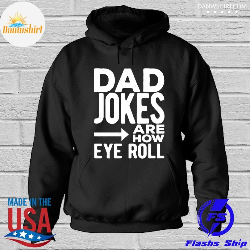 Official Dad Jokes Are How Eye Roll s Hoodied