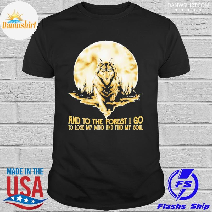 Moon wolf and into the forest I go to lose my mind and find my soul shirt