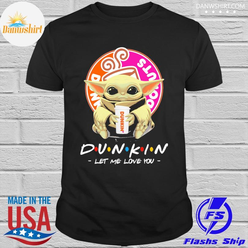 Official Baby Yoda drink Dunkin' Donuts' let me love you shirt