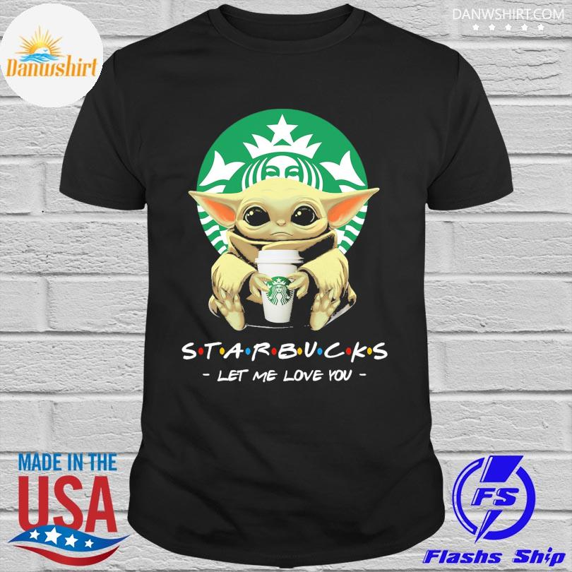 Official Baby Yoda drink starbucks let me love you shirt