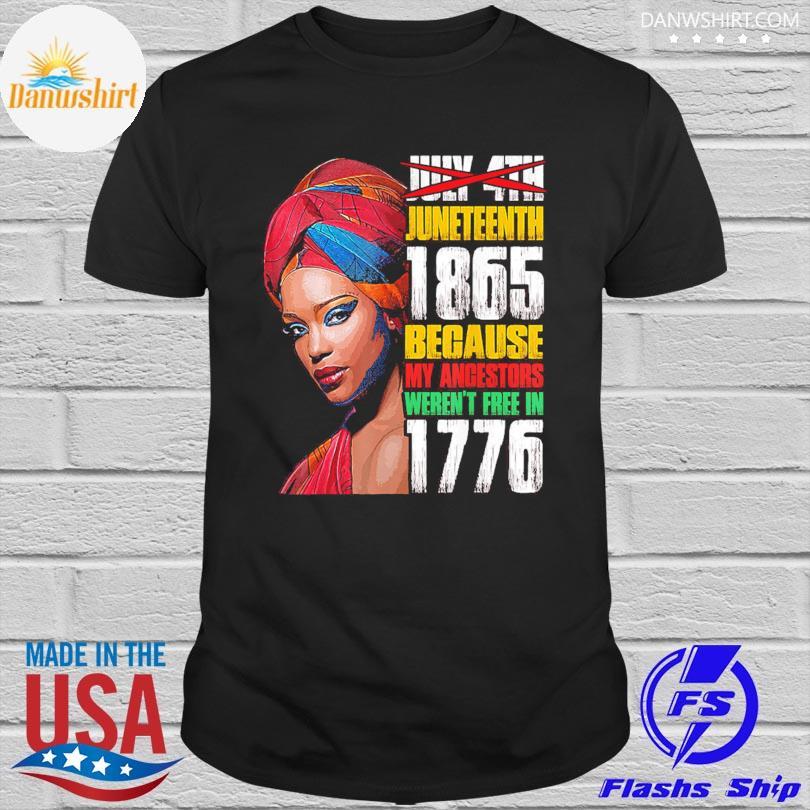 Official Black Woman Juneteenth 1865 because my ancestors weren't free in 1776 shirt
