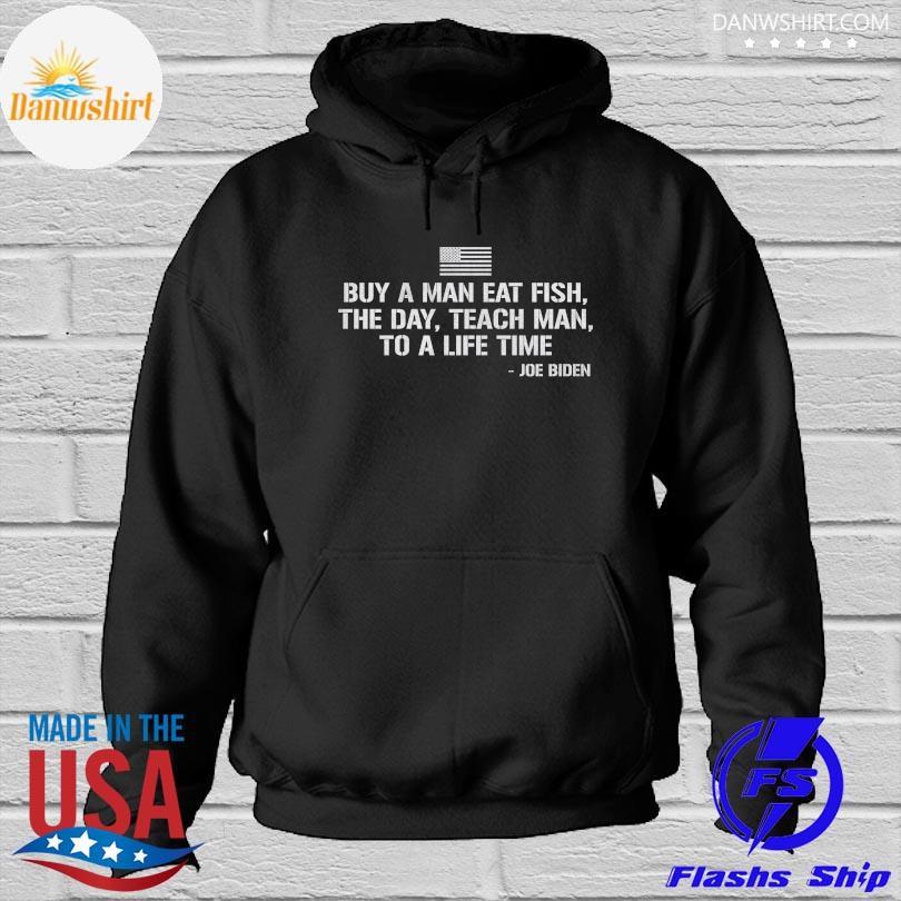 Official Buy a man eat fish Funny Joe Biden Quote 2021 Shirt Hoodied