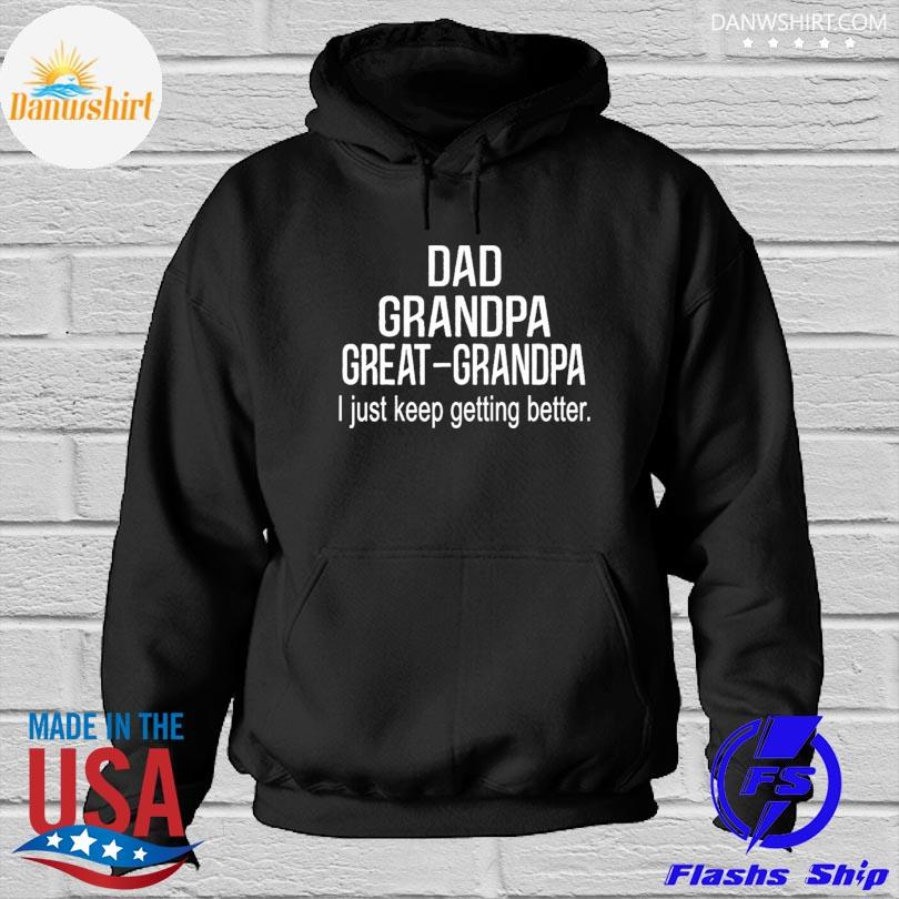 Official Dad grandpa great grandpa just keep getting better s Hoodied