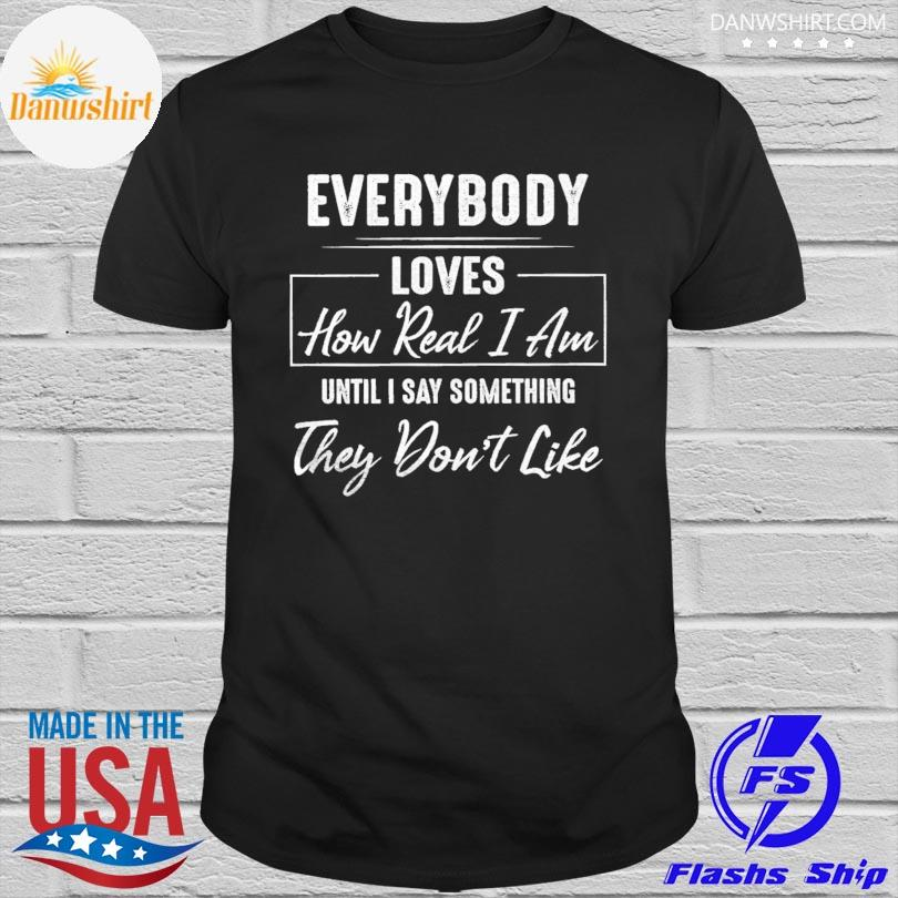 Official Everybody loves how read I am until I say something they don't like shirt