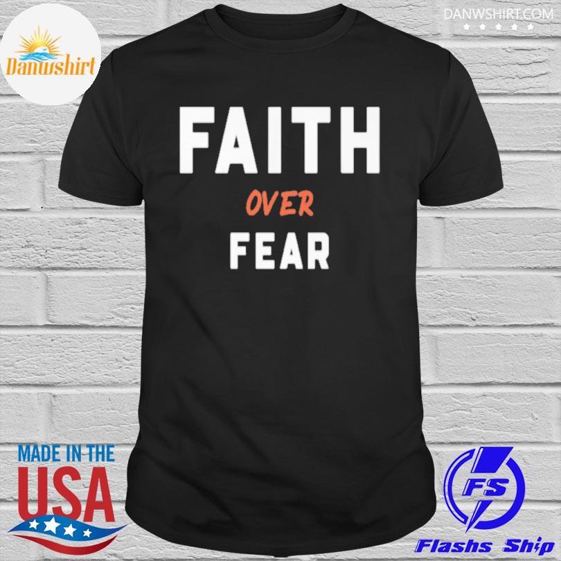 Official Faith over fear shirt