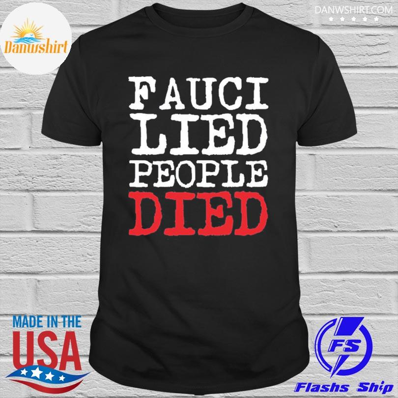 Official Fauci lied people died shirt