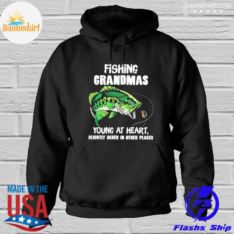 Official Fishing grandmas young at heart slightly older in other place s Hoodied