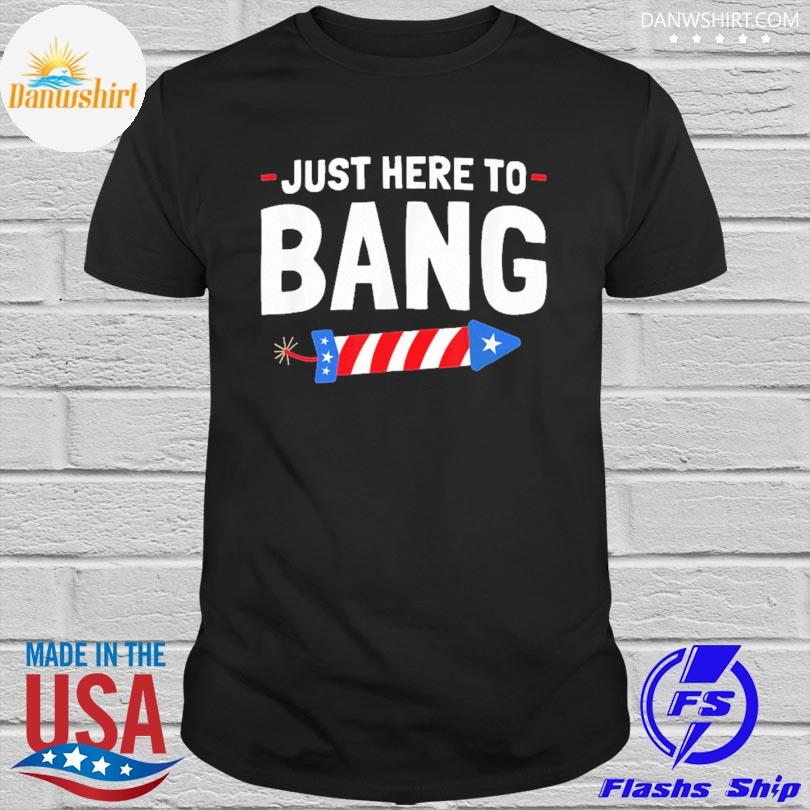 Official Just here to bang shirt