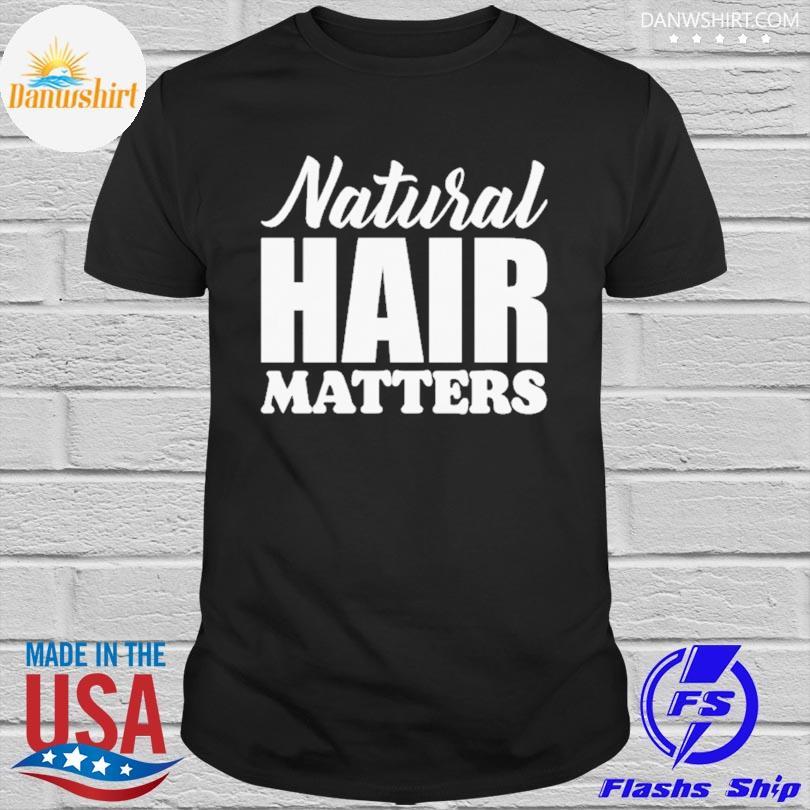 Official Natural Hair matters shirt