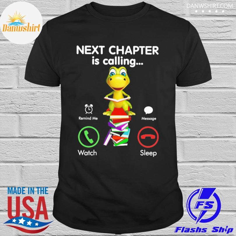 Official Next chapter is calling remind me message watch sleep shirt