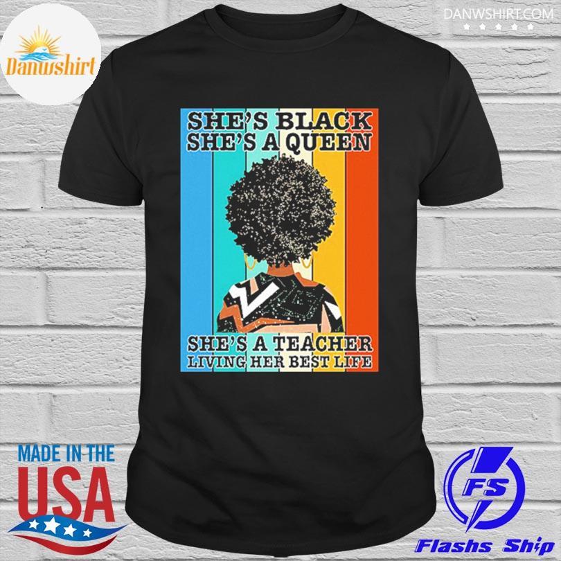 Official She's black she's queen she's a teacher living her best life vintage shirt