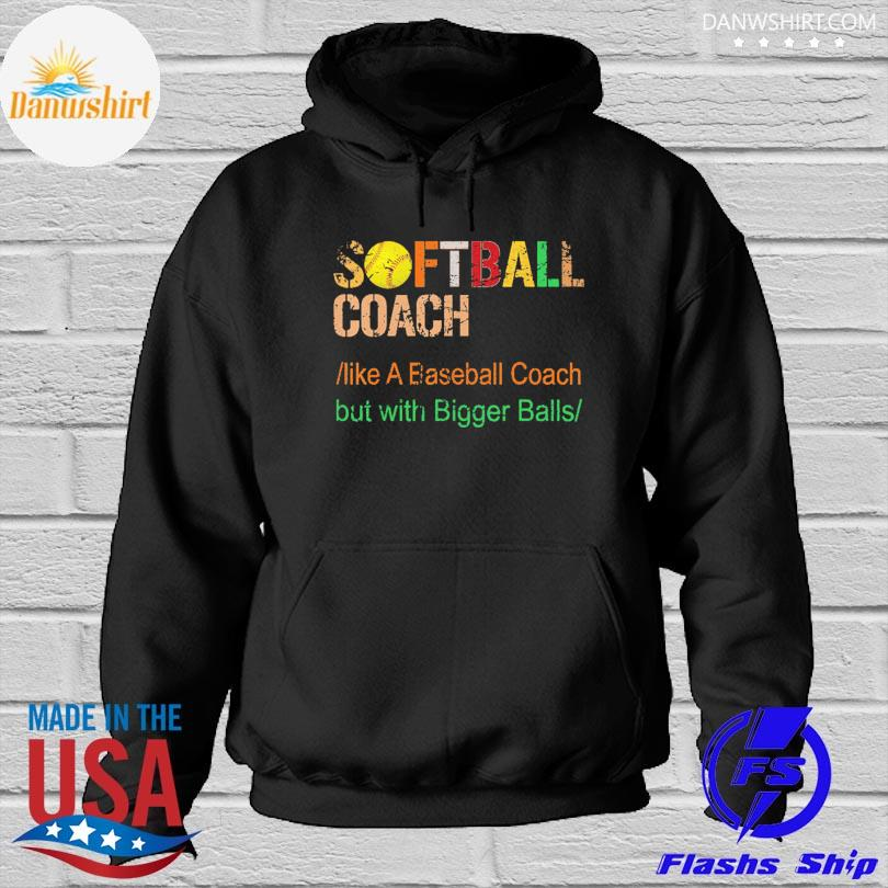 Official Softball coach like a baseball coach but with bigger balls s Hoodied