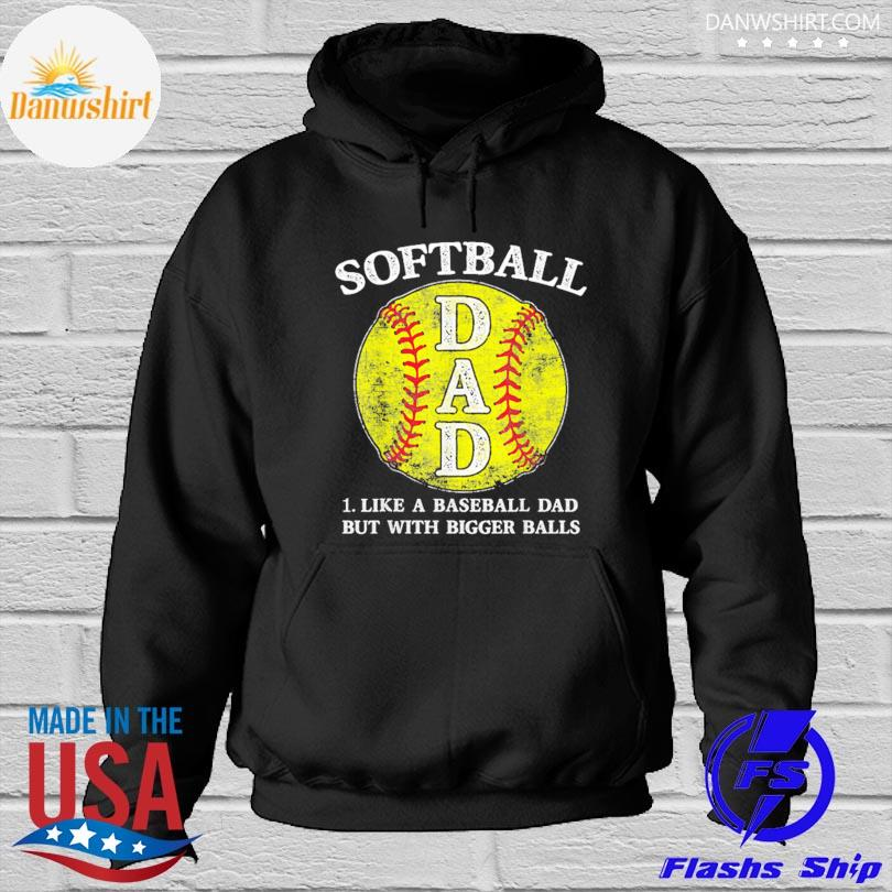 Official Softball dad like a baseball but with bigger balls s Hoodied