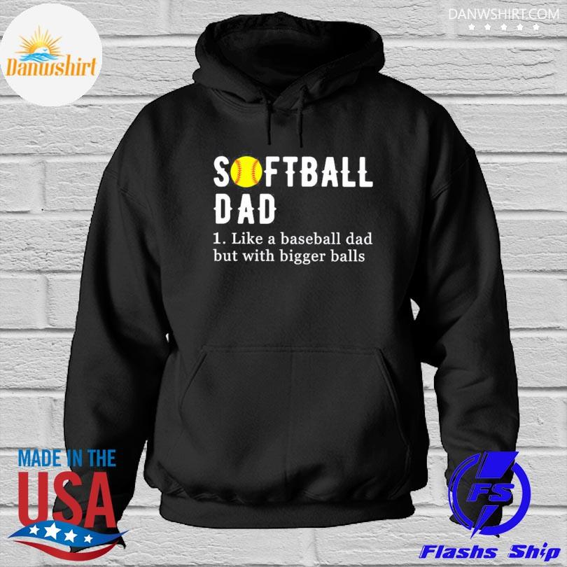 Official Softball dad like a baseball dad but with bigger balls s Hoodied