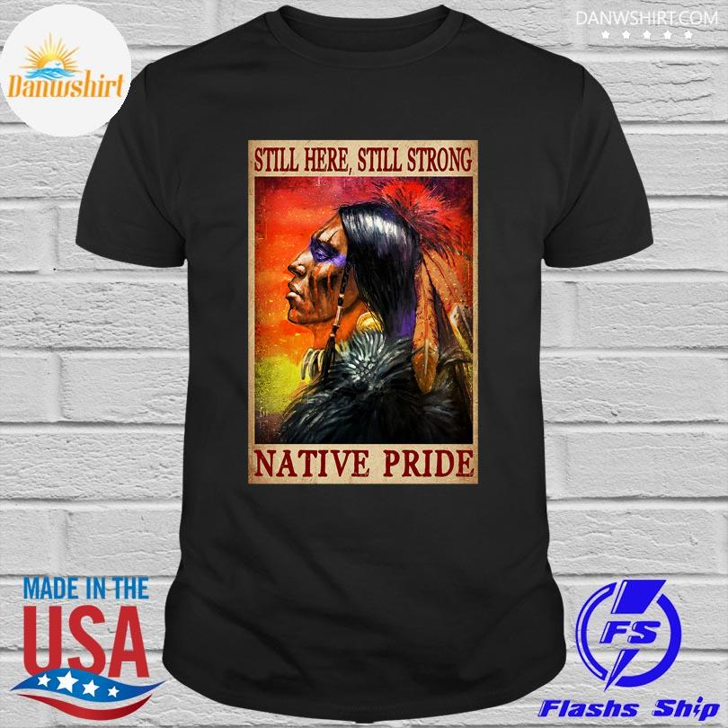 Official Still here still strong Native pride shirt