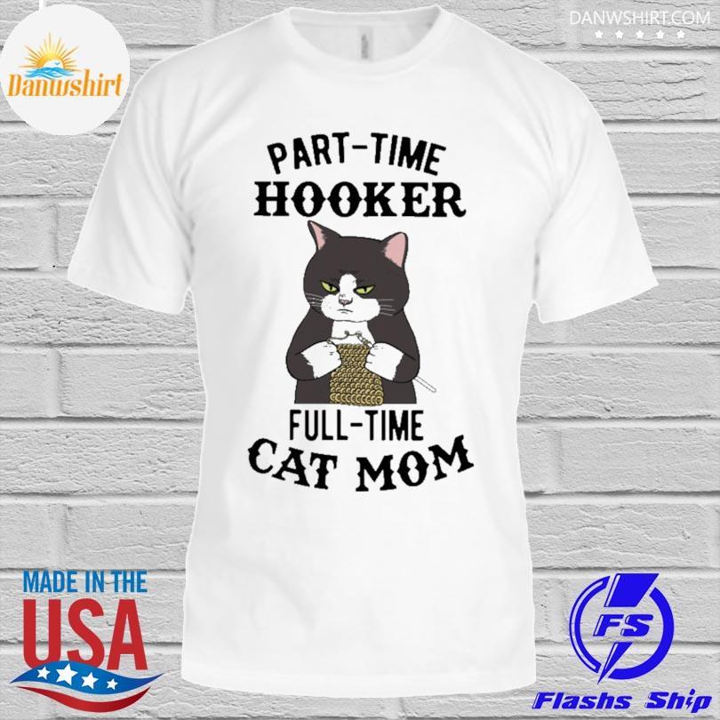 Part-time hooker full-time cat mom shirt