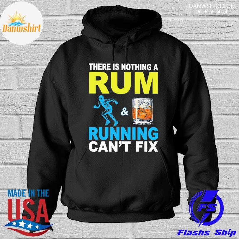 There is nothing a rum and running can't fix s Hoodied