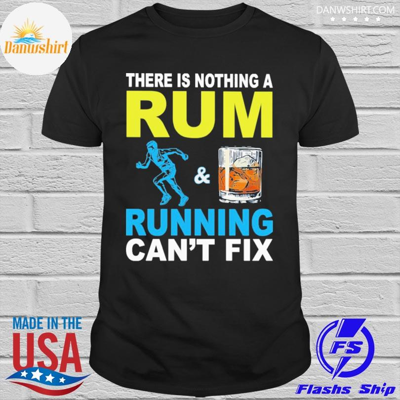 There is nothing a rum and running can't fix shirt