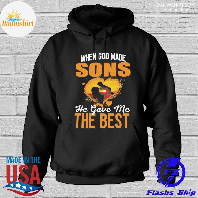 When God made sons he gave me the best t s Hoodied