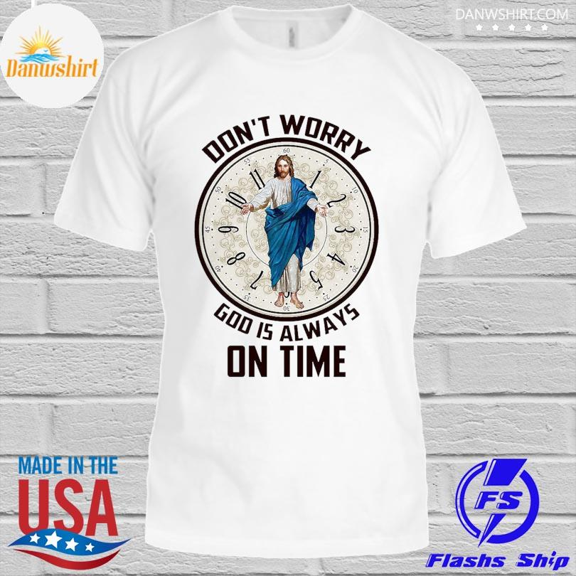 Official don't worry god is always on time shirt