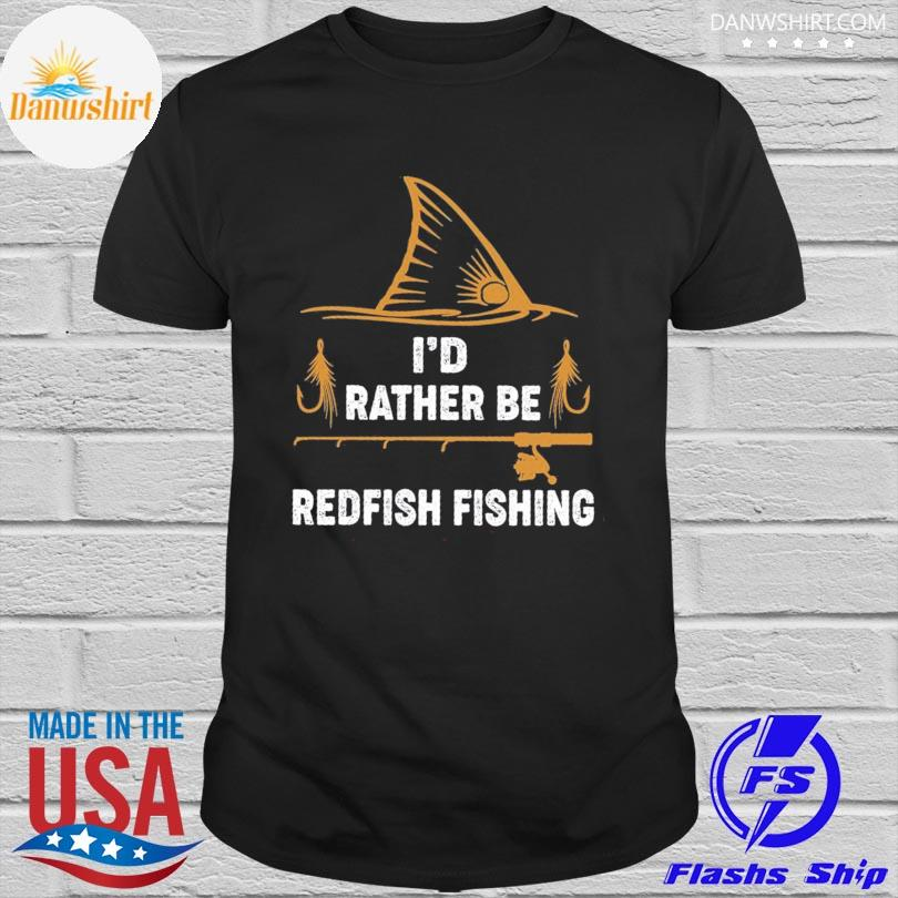 Official I'd rather be redfish fishing shirt
