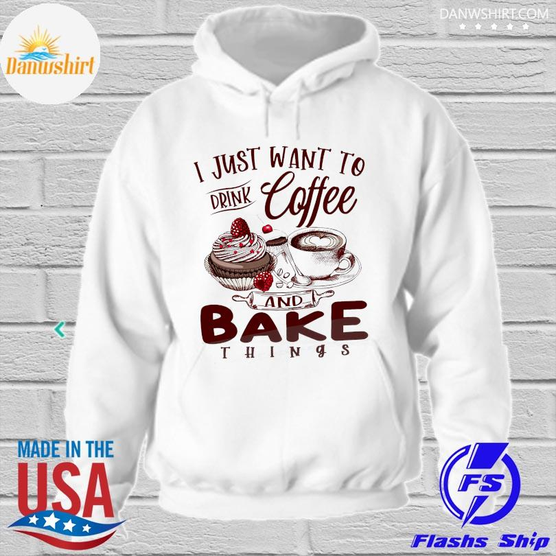 Official I just want to drink coffee and bake things s hoodied