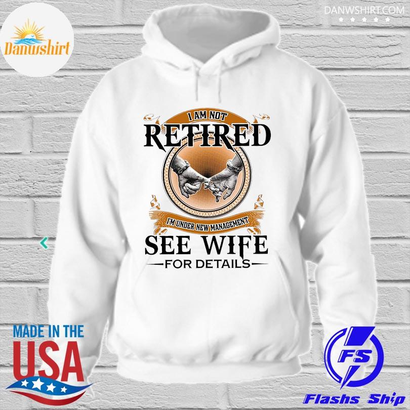 Official I'm not retired I'm under new management see wife for details s hoodied