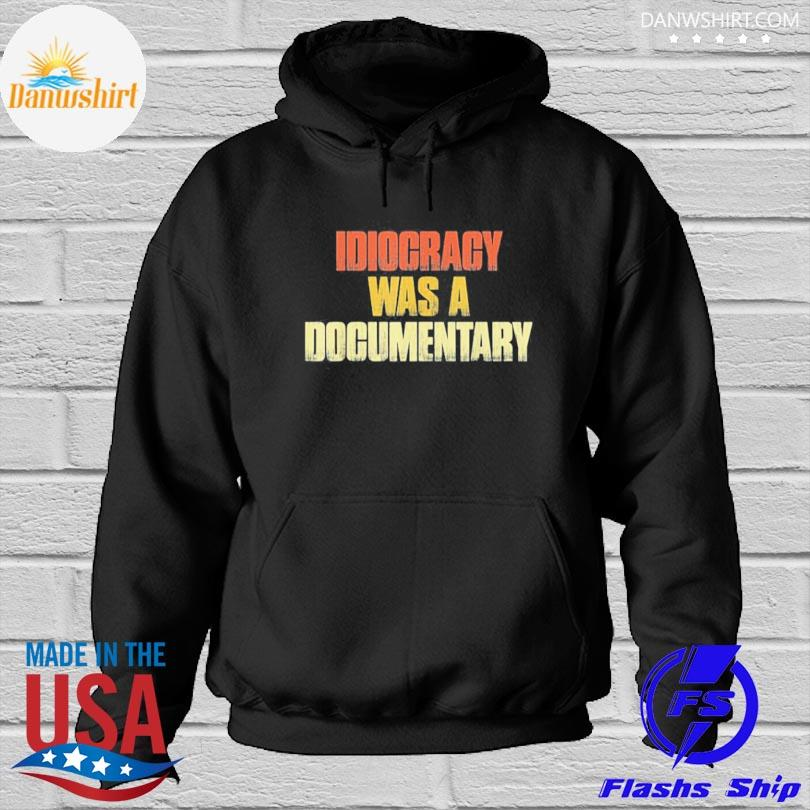 Official Idiocracy was a Documentary s Hoodied