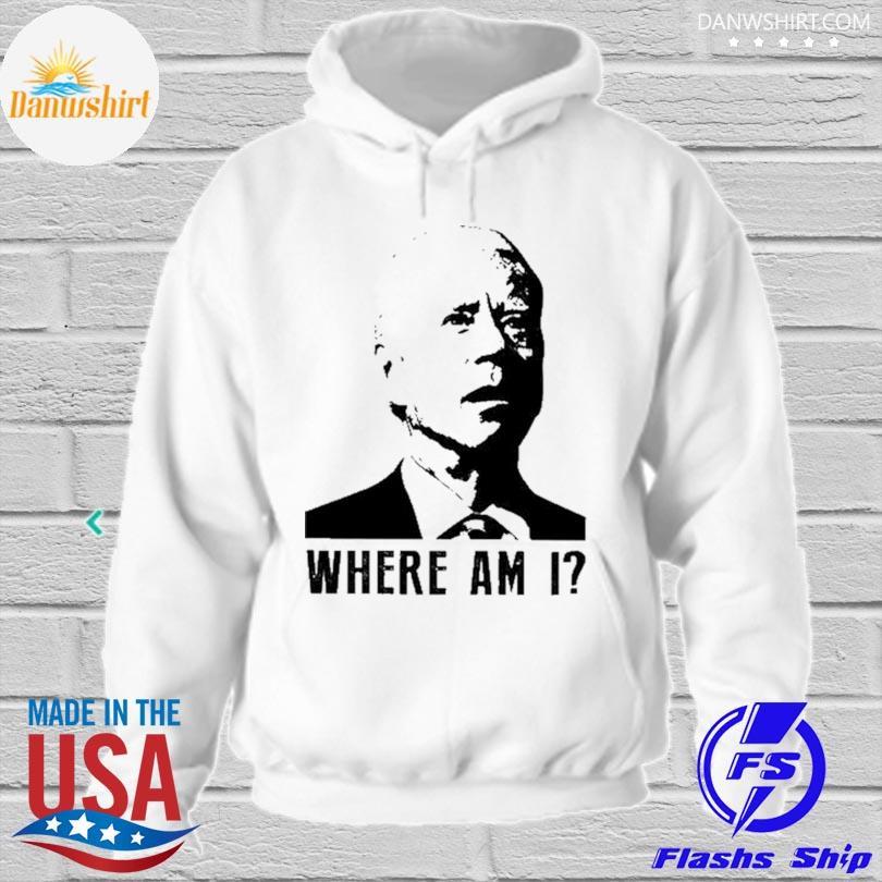 Official Joe Biden where am I s hoodied