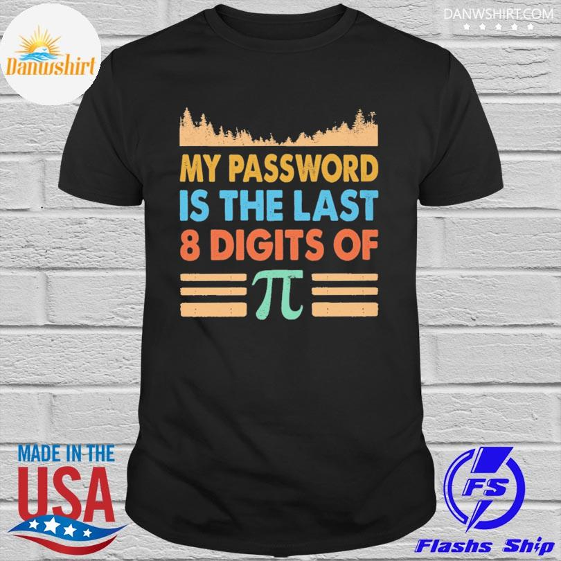 Official My password is the last 8 digits of vintage shirt