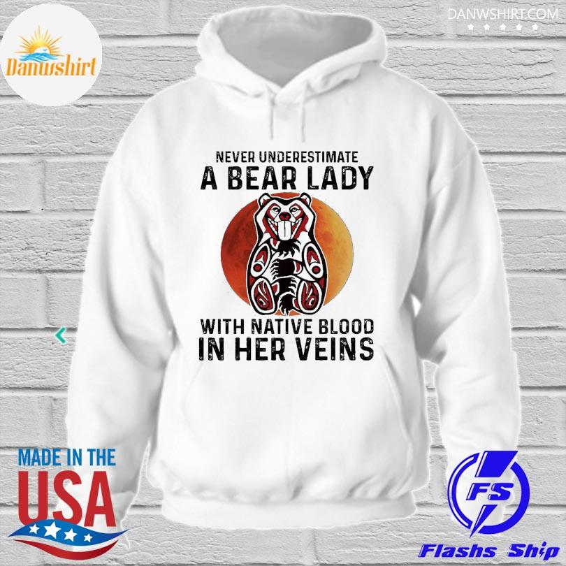 Official Never underestimate a Bear lady with Native blood in her veins s hoodied