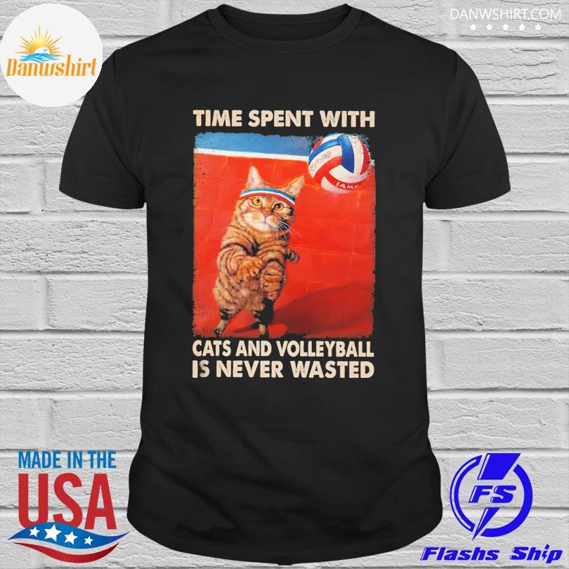 Official Time spent with Cats and Volleyball is never wasted shirt