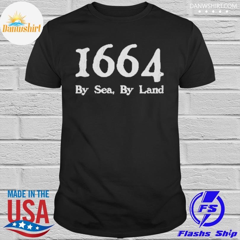 1664 by sea by land shirt