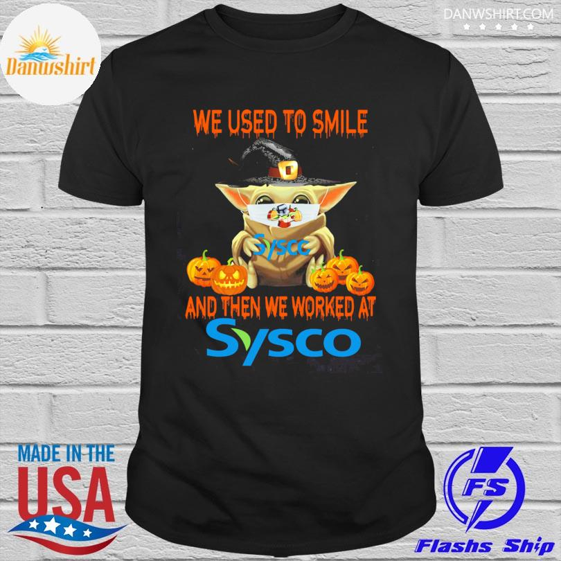 Baby Yoda face mask we used to smile and then we worked at Sysco Halloween shirt