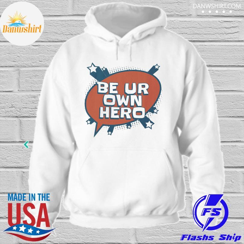 Be up own hero s hoodied