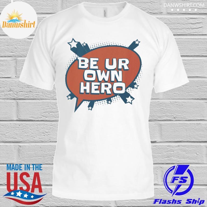 Be up own hero shirt
