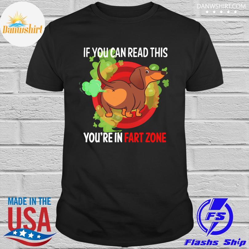 Dachshunds if you can read this you're fart zone shirt