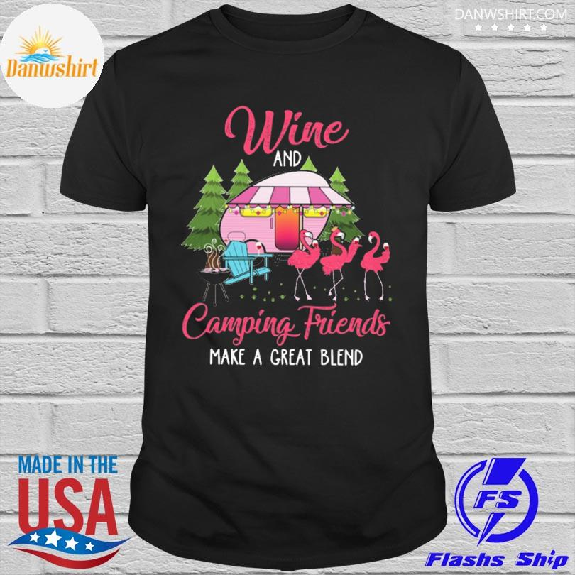 Flamingo Drinking Wine And Camping Friends Make A Great Blend Shirt