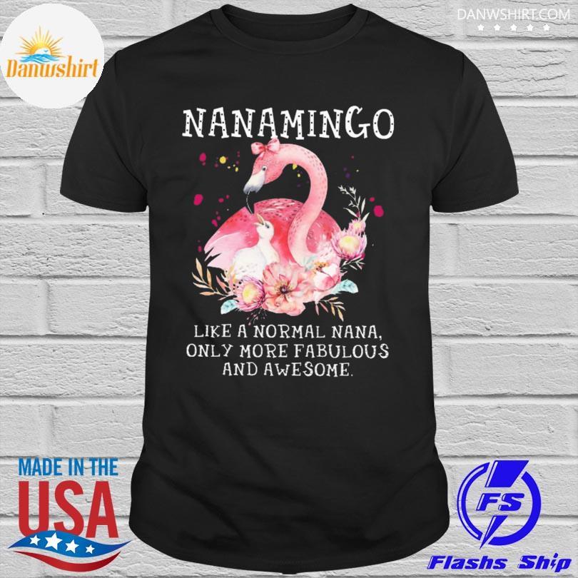 Flamingo Nanamingo Like A Normal Nana Only More Fabulous And Awesome Shirt