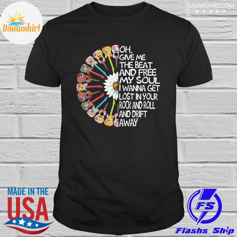 Hippie Guitar oh give me the beat and free my soul I wanna get lost in your rock and roll and drift away shirt
