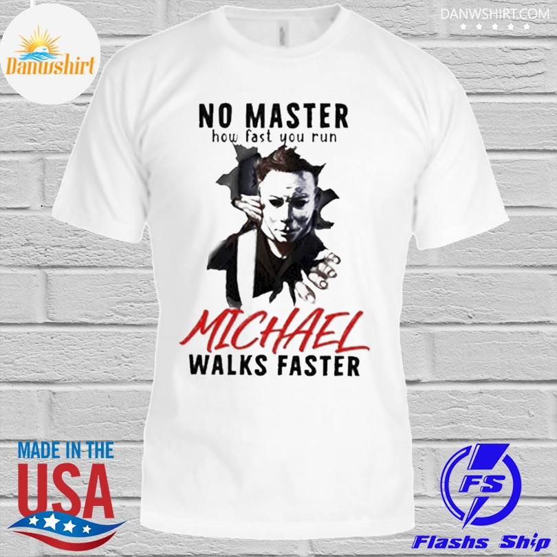 Horror Michael Myers No Matter How Fast You Run, Michael Walks Faster Shirt