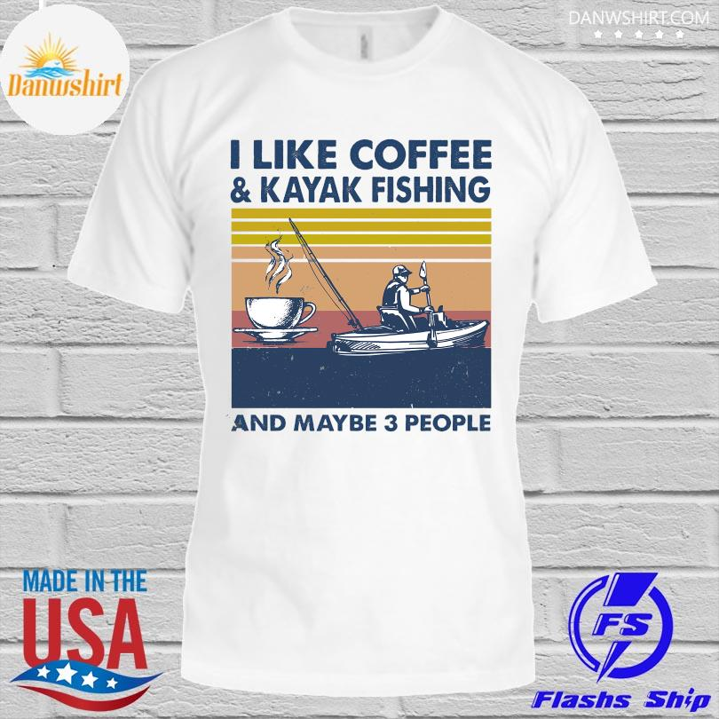 I like coffee and kayak fishing and maybe 3 people vintage shirt