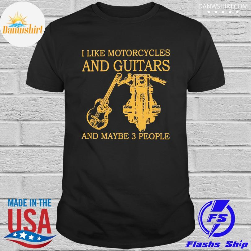 I like motorcycles and guitar and maybe 3 people shirt