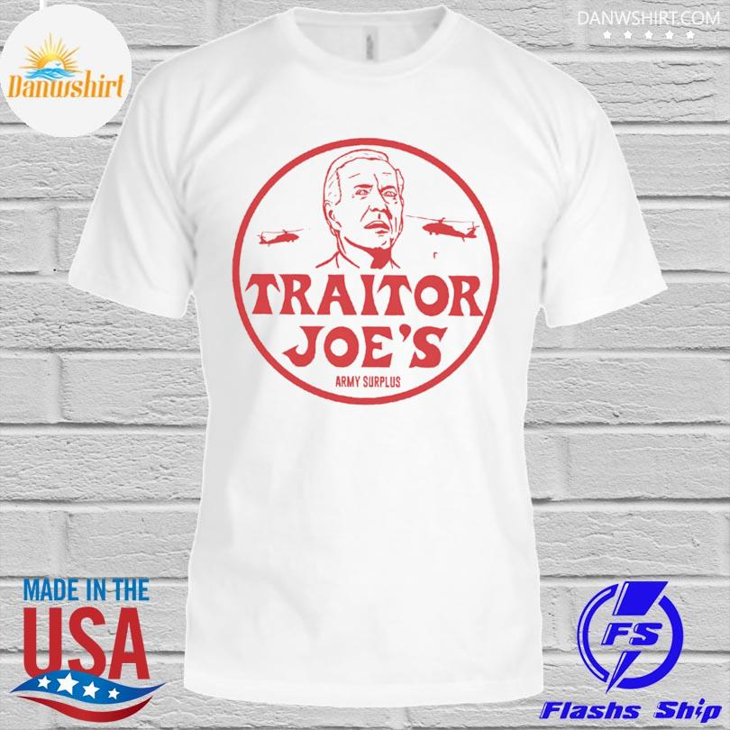 Joe BIden Traitor Joe's army surplus shirt