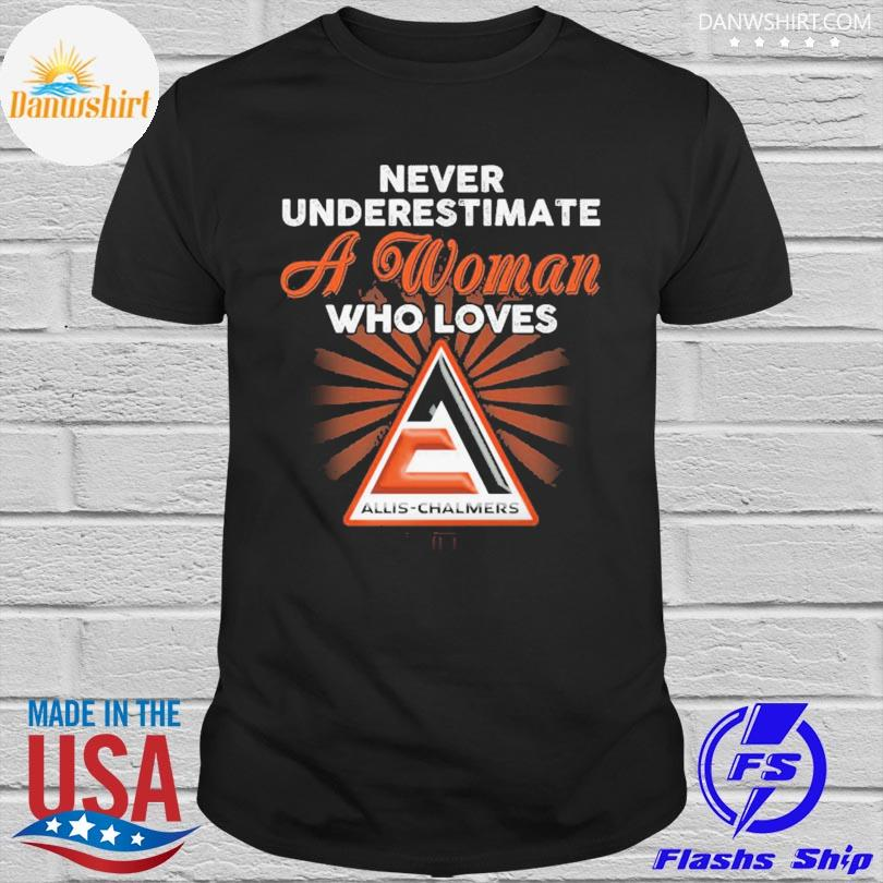 Never underestimate a woman who loves Allis-Chalmers shirt
