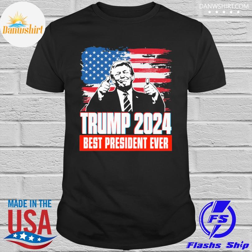 Trump 2024 Best President ever American flag shirt